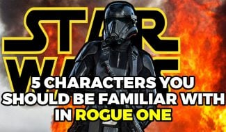 5 Rogue One: A Star Wars Story Characters You Need To Get Familiar With