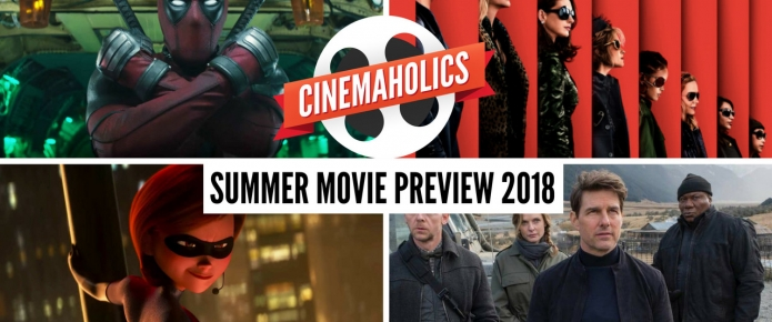 Cinemaholics #61: Summer Movie Preview 2018