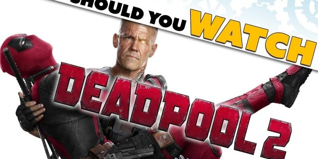 Deadpool 2 should you watch it