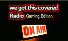 We Got This Covered Radio: Gaming Edition Episode #1