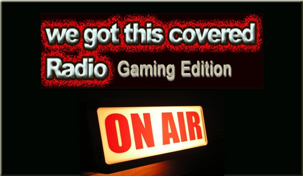 Podcast logo We Got This Covered Radio: Gaming Edition Episode #2