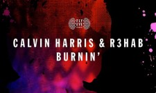 Calvin Harris And R3hab Are Burnin With This New Track