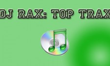 DJ Rax: Top Trax For The Week Of July 4, 2010