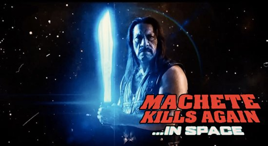 Machete Will Kill Again....In Space