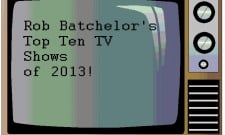 Rob Batchelor's Top Ten TV Shows Of 2013